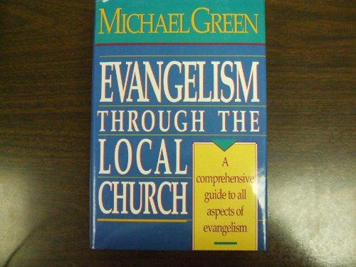 Evangelism Through the Local Church: Green, Michael