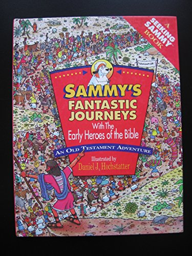 Sammy's Fantastic Journeys with the Early Heroes of the Bible: An Old Testament Adventure (...