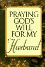 Praying God's Will for My Husband: Lee Roberts