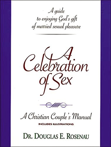 9780840791801: A Celebration of Sex: A Guide to Enjoying God's Gift of Married Sexual Pleasure (A Christian Couple's Manual)