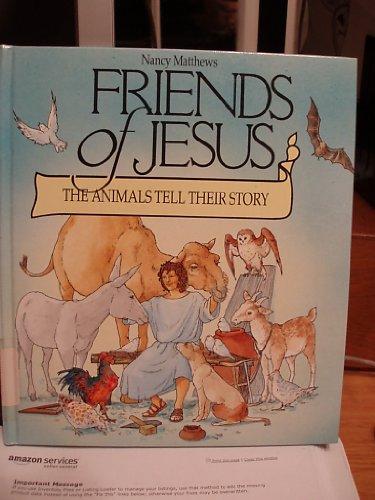 Friends of Jesus: The Animals Tell Their Stories: Nancy Matthews