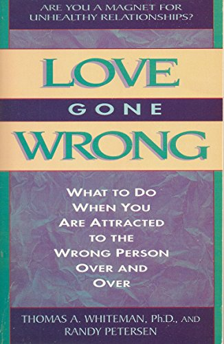 9780840796370: Love Gone Wrong: What to Do When You Are Attracted to the Wrong Person Over and Over