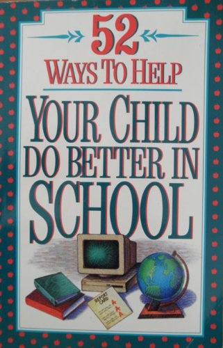 9780840796622: 52 Ways to Help Your Child Do Better in School
