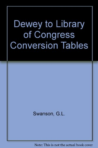 Dewey to LC Conversion Tables: Swanson, Gerald L., Compiler and Editor