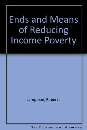 9780841003002: Ends and means of reducing income poverty (Institute for Research on Poverty monograph series)