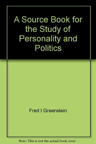 A Source Book for the Study of Personality and Politics (Markham Political Science Series)