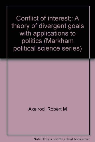 Conflict of Interest : A Theory of Divergent Goals with Applications to Politics