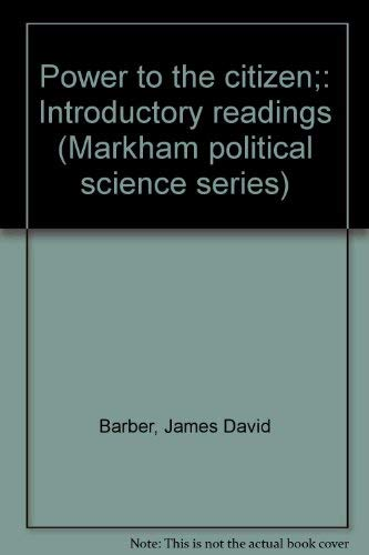 Power to the citizen;: Introductory readings (Markham political science series)