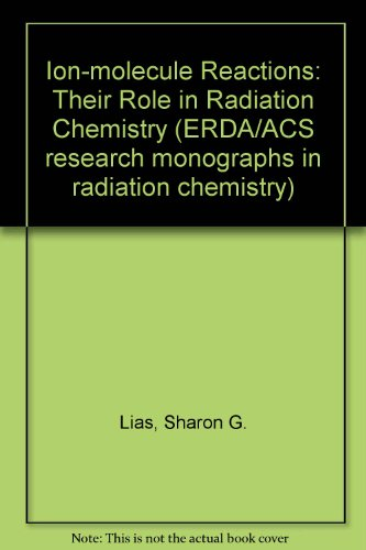 9780841202993: Ion-molecule Reactions: Their Role in Radiation Chemistry (ERDA/ACS research monographs in radiation chemistry ; 2)
