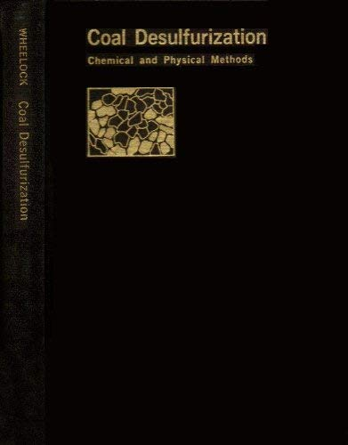 Coal Desulfurization: Chemical and Physical Methods Based on a Symposium Sponsored by the Division ...