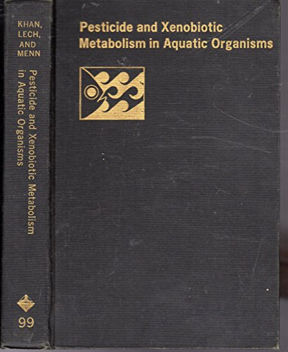 9780841204898: Pesticide and xenobiotic metabolism in aquatic organisms: Based on a symposium sponsored by the Division of Pesticide Chemistry at the 176th meeting ... 11-17, 1978 (ACS symposium series ; 99)
