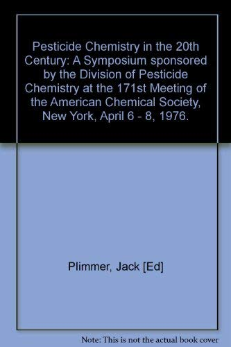 9780841205321: Pesticide Chemistry in the 20th Century: A Symposium sponsored by the Division of Pesticide Chemistry at the 171st Meeting of the American Chemical Society, New York, April 6 - 8, 1976.