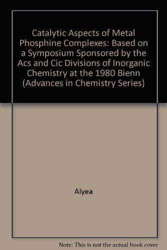 9780841206014: Catalytic Aspects of Metal Phosphine Complexes: Based on a Symposium Sponsored by the Acs and Cic Divisions of Inorganic Chemistry at the 1980 Bienn (Advances in Chemistry Series)