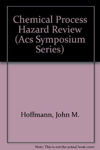 Chemical Process Hazard Review (Acs Symposium Series, 274): Hoffmann, John M and Daniel C Maser