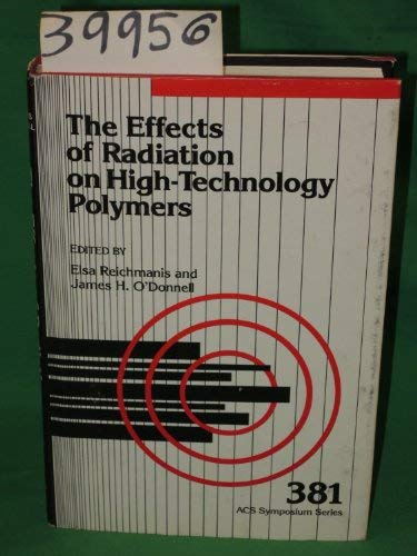 The Effects of Radiation on High-Technology Polymers (Acs Symposium Series): Elsa Reichmanis