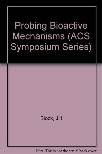 Probing Bioactive Mechanisms. ACS Symposium Series 413: Magee, Philip S.,