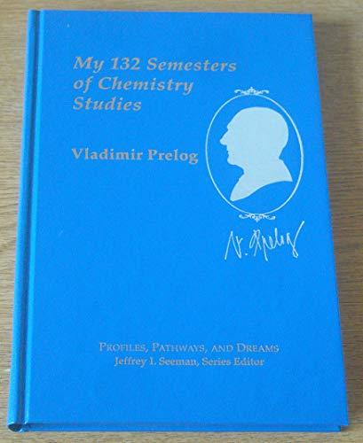 9780841217720: Vladimir Prelog: My 132 Semesters of Studies of Chemistry (Profiles, Pathways, and Dreams)