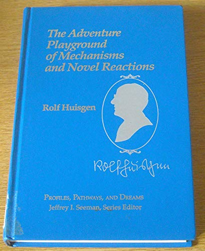9780841218321: Rolf Huisgen: The Adventure Playground of Mechanisms and Novel Reactions (Profiles, Pathways, and Dreams)