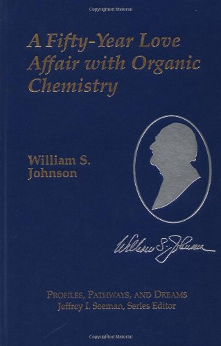 A Fifty-Year Love Affair with Organic Chemistry (Profiles, Pathways, and Dreams): Johnson, William ...