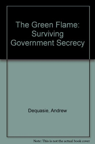 The Green Flame: Surviving Government Secrecy: Dequasie, Andrew