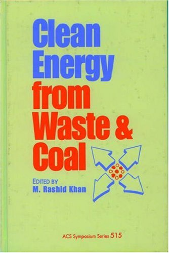 Clean Energy from Waste and Coal (Acs Symposium Series): M. Rashid Khan