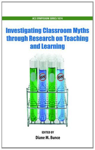Investigating Classroom Myths through Research on Teaching and Learning (ACS Symposium Series)