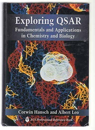 Exploring QSAR: Fundamentals and Applications in Chemistry and Biology: Hansch, Corwin; Leo, Albert
