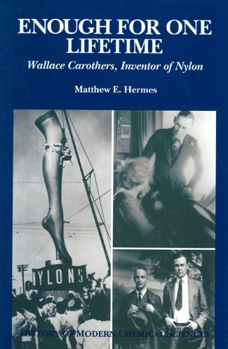 Enough for One Lifetime: Wallace Carothers, Inventor of Nylon (History of Modern Chemical Sciences)...