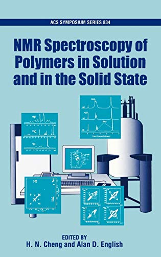 Nmr Spectroscopy of Polymers in Solution and in the Solid State: American Chemical Society Division...