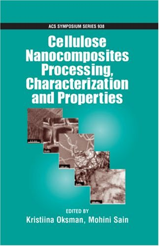 Cellulose Nanocomposites: Processing, Characterization and Properties (Acs: Editor-Kristiina Oksman; Editor-Mohini