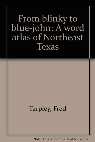 From blinky to blue-john: A word atlas of Northeast Texas: Tarpley, Fred