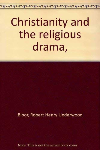 Christianity and the religious drama,: Robert Henry Underwood Bloor