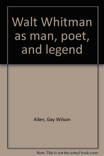 Walt Whitman as man, poet, and legend (0841428514) by Gay Wilson Allen