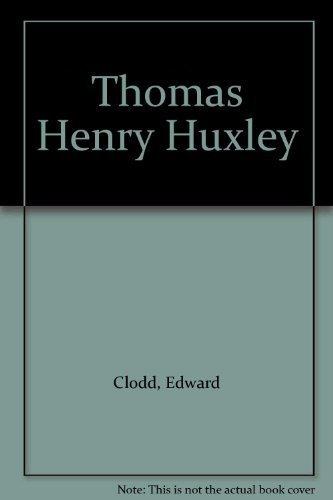 Thomas Henry Huxley.: Edward Clodd.