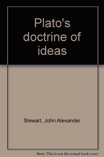 Plato's doctrine of ideas: John Alexander Stewart