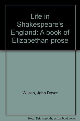 Life in Shakespeare's England: A book of: Wilson, John Dover