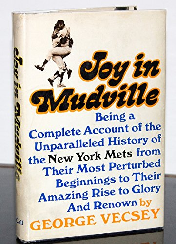 Joy In Mudville: Being a Complete Account of the Unparalleled History of the New York Mets From ...