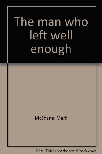 THE MAN WHO LEFT WELL ENOUGH (Review: McShane, Mark (pseud.