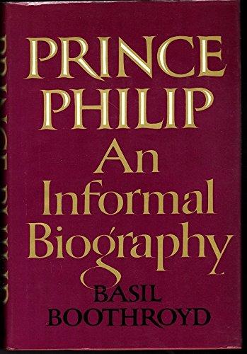 Prince Philip: An Informal Biography: John Basil Boothroyd