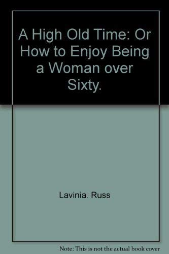 A high old time;: Or, How to enjoy being a woman over sixty: Russ, Lavinia