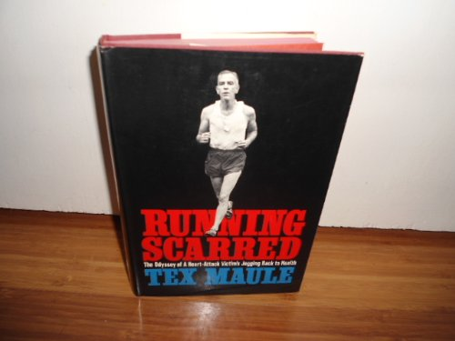 Running Scarred: The Odyssey of a Heart-attack Victim's Jogging Back to Health: Hamilton Tex ...