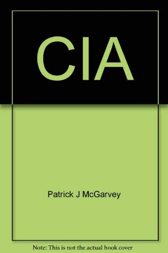 CIA:the Myth and the Madness: The Myth and the Madness: McGarvey, Patrick J.