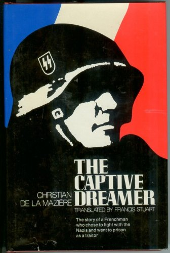 The Captive Dreamer: the story of a Frenchman who chose to fight with the Nazis and went to prison ...