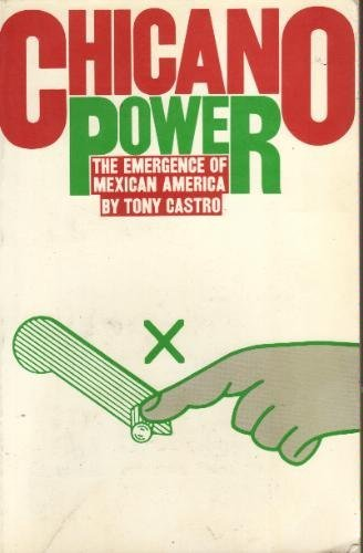 Chicano power: the emergence of Mexican America: Castro, Tony