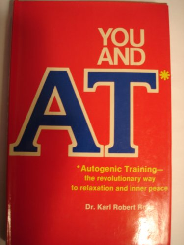 You and AT: Autogenic training--the revolutionary way to relaxation and inner peace: Rosa, Karl ...