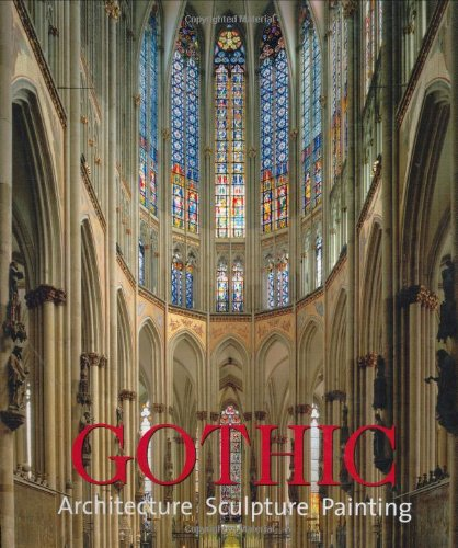 Gothic: Architecture, Sculpture, Painting: Editor-Rolf Toman; Photographer-Achim