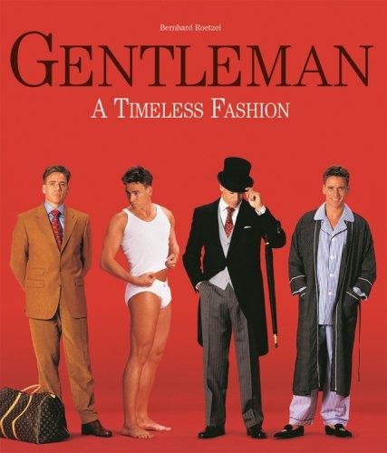 Gentleman: A Timeless Fashion: Bernhard Roetzel