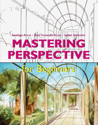 Mastering Perspective for Beginners: Santiago Arcas, Jose