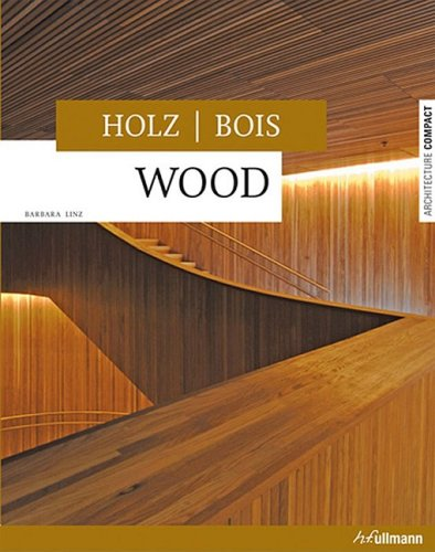 Wood/Holz/Bois (Architecture Compact): Barbara Linz