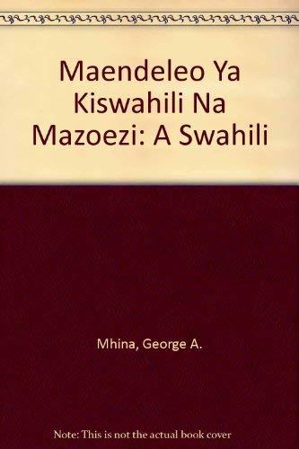 Maendeleo ya Kiswahili na Mazoezi: Makusanyo ya: Mhina, George A.,